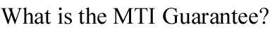 What is the MTI Guarantee?